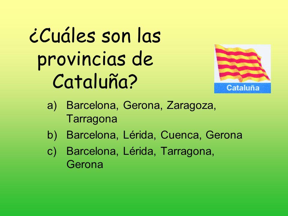 ¿Cuáles son las provincias de Cataluña? a)Barcelona, Gerona, Zaragoza, Tarragona b)Barcelona, Lérida, Cuenca, Gerona c)Barcelona, Lérida, Tarragona, G