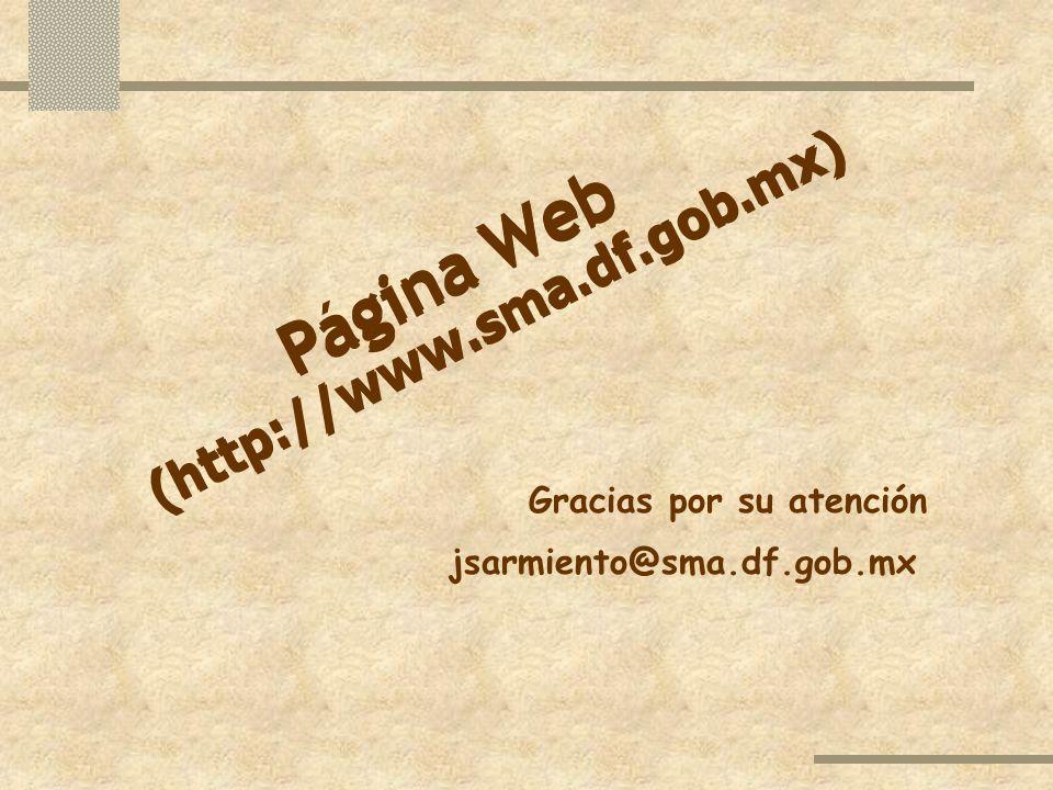 Pagina Web Página Web (http ://www. sma.df.gob.mx) Gracias por su atención jsarmiento@sma.df.gob.mx