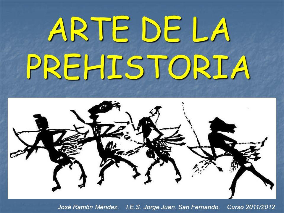 ARTE DE LA PREHISTORIA José Ramón Méndez. I.E.S. Jorge Juan. San Fernando. Curso 2011/2012