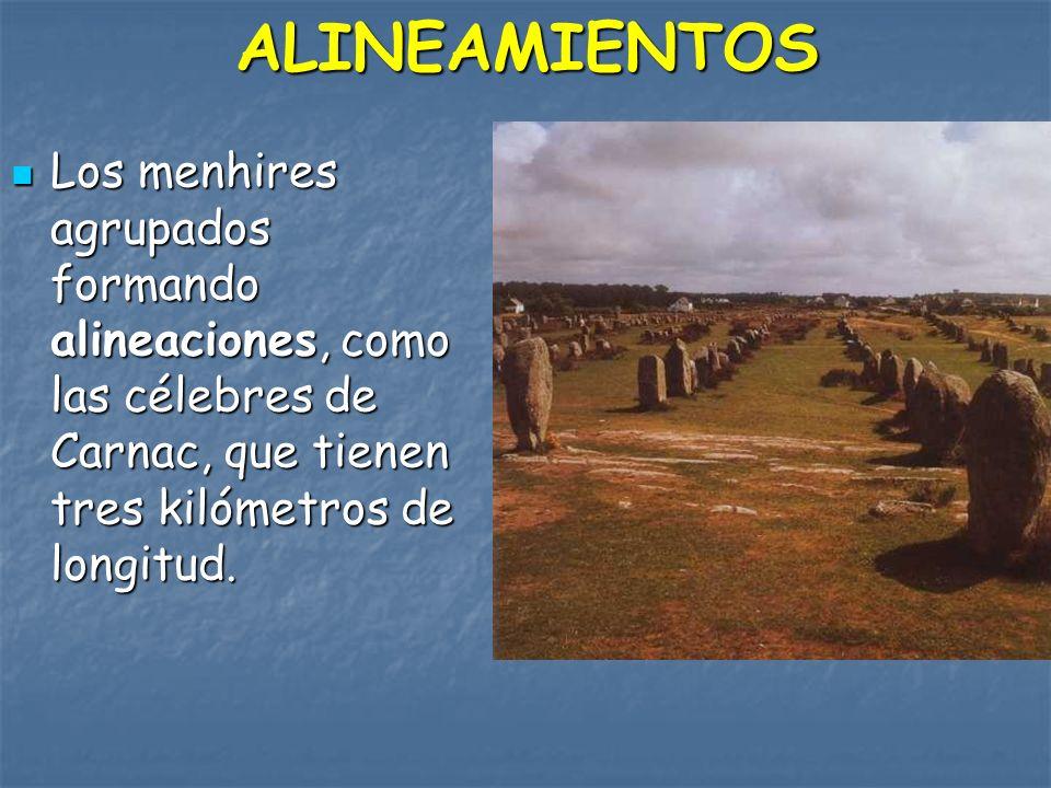 ALINEAMIENTOS Los menhires agrupados formando alineaciones, como las célebres de Carnac, que tienen tres kilómetros de longitud. Los menhires agrupado