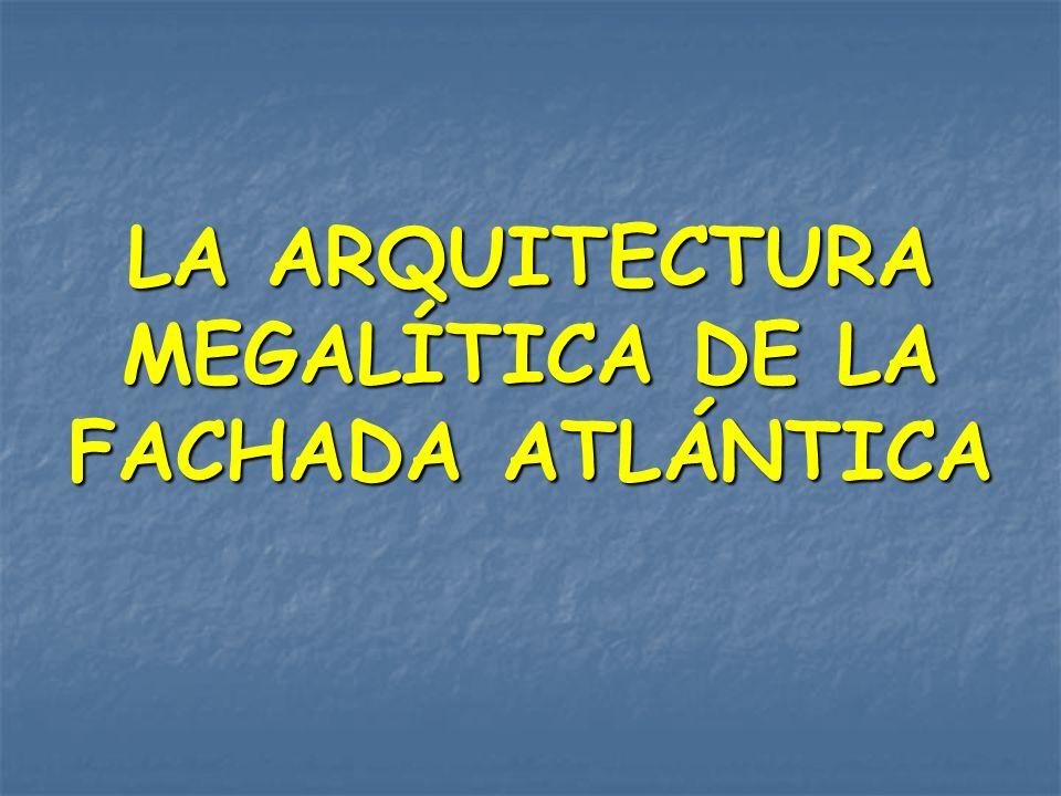 LA ARQUITECTURA MEGALÍTICA DE LA FACHADA ATLÁNTICA