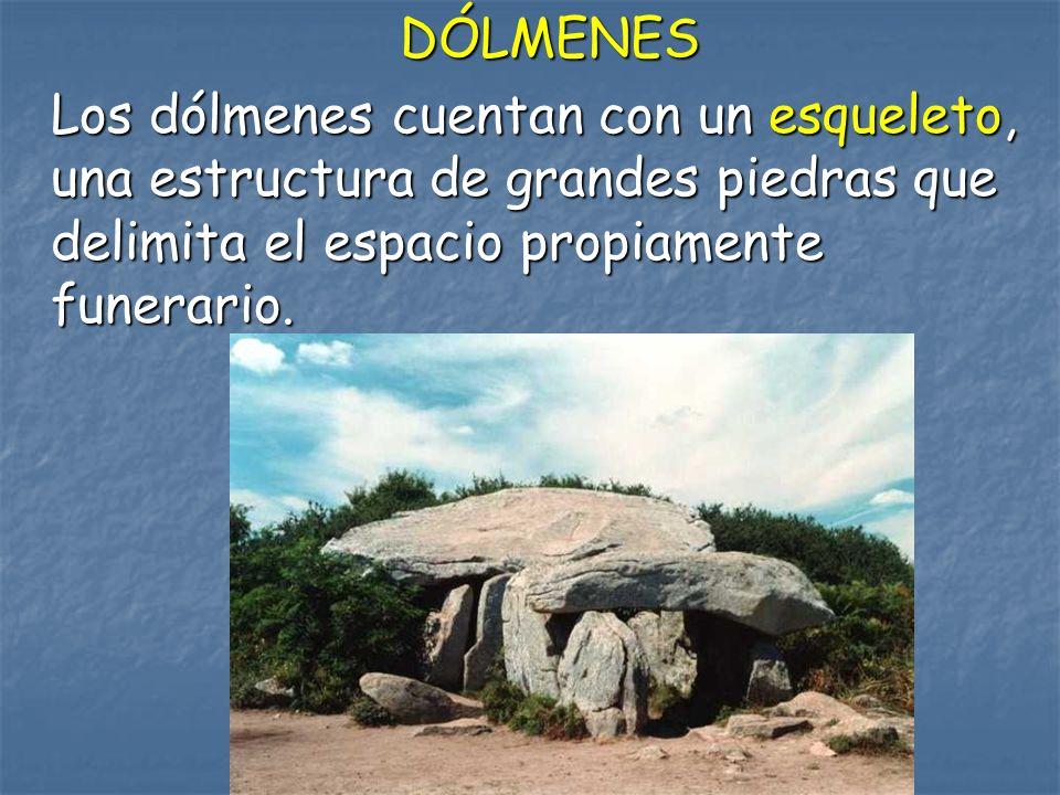 DÓLMENES Los dólmenes cuentan con un esqueleto, una estructura de grandes piedras que delimita el espacio propiamente funerario.