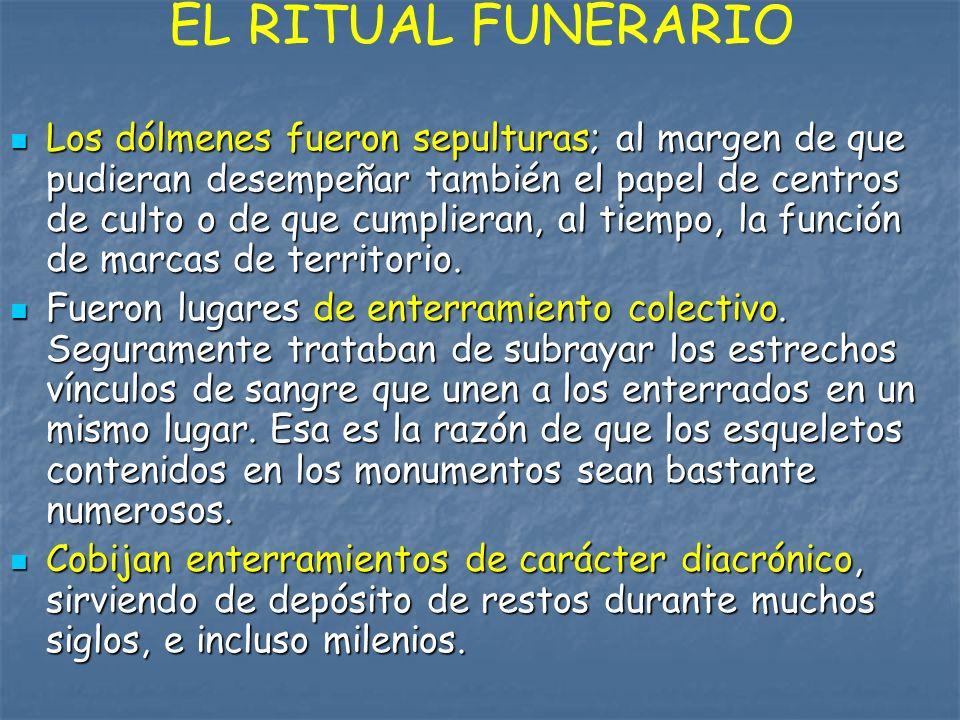 EL RITUAL FUNERARIO Los dólmenes fueron sepulturas; al margen de que pudieran desempeñar también el papel de centros de culto o de que cumplieran, al