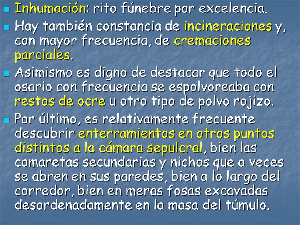 Inhumación: rito fúnebre por excelencia. Inhumación: rito fúnebre por excelencia. Hay también constancia de incineraciones y, con mayor frecuencia, de