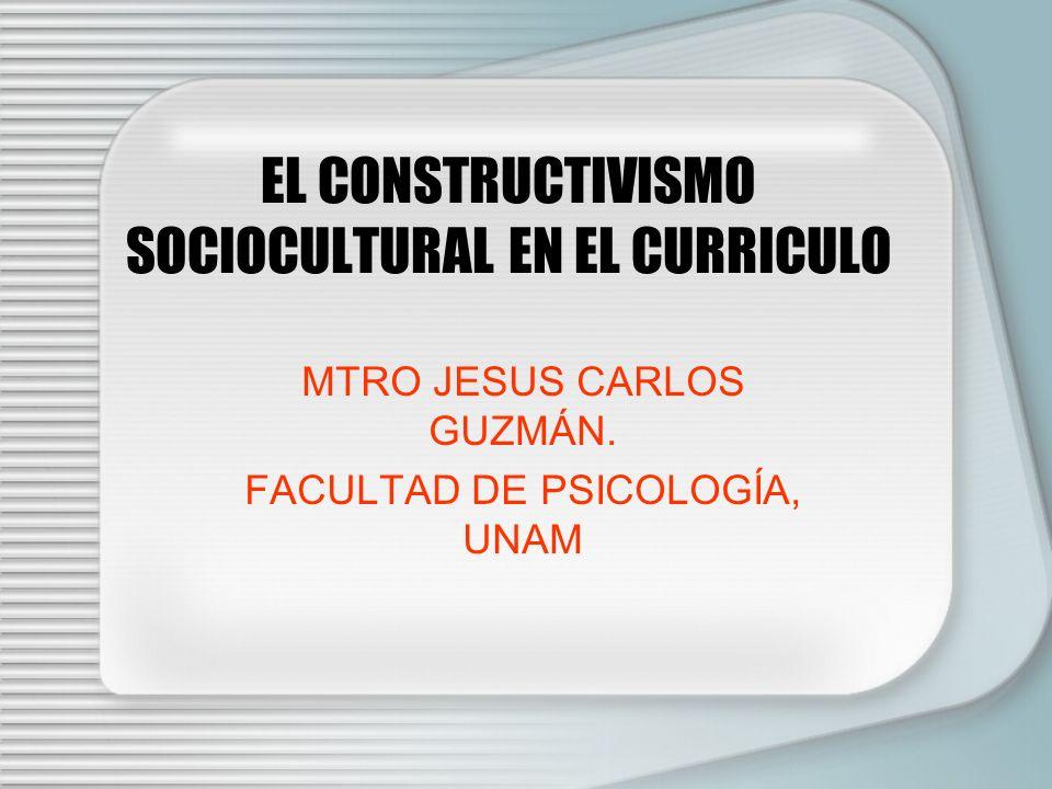 EL CONSTRUCTIVISMO SOCIOCULTURAL EN EL CURRICULO MTRO JESUS CARLOS GUZMÁN.