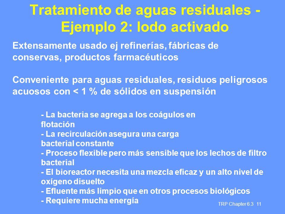 TRP Chapter 6.3 11 Tratamiento de aguas residuales - Ejemplo 2: lodo activado Extensamente usado ej refinerías, fábricas de conservas, productos farma