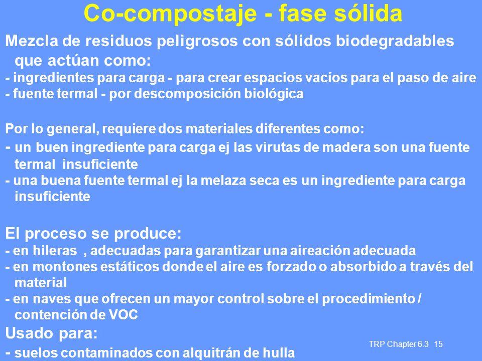 TRP Chapter 6.3 15 Co-compostaje - fase sólida Mezcla de residuos peligrosos con sólidos biodegradables que actúan como: - ingredientes para carga - p
