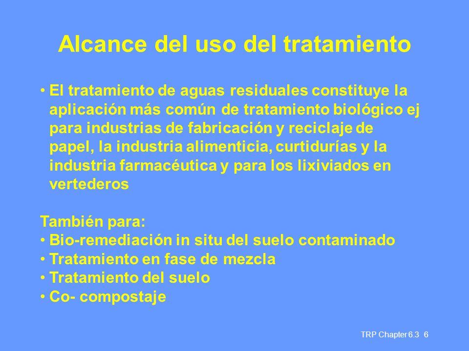 TRP Chapter 6.3 6 Alcance del uso del tratamiento El tratamiento de aguas residuales constituye la aplicación más común de tratamiento biológico ej pa