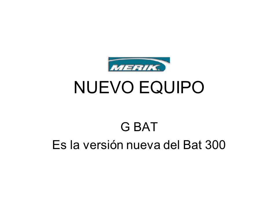 NUEVO EQUIPO G BAT Es la versión nueva del Bat 300