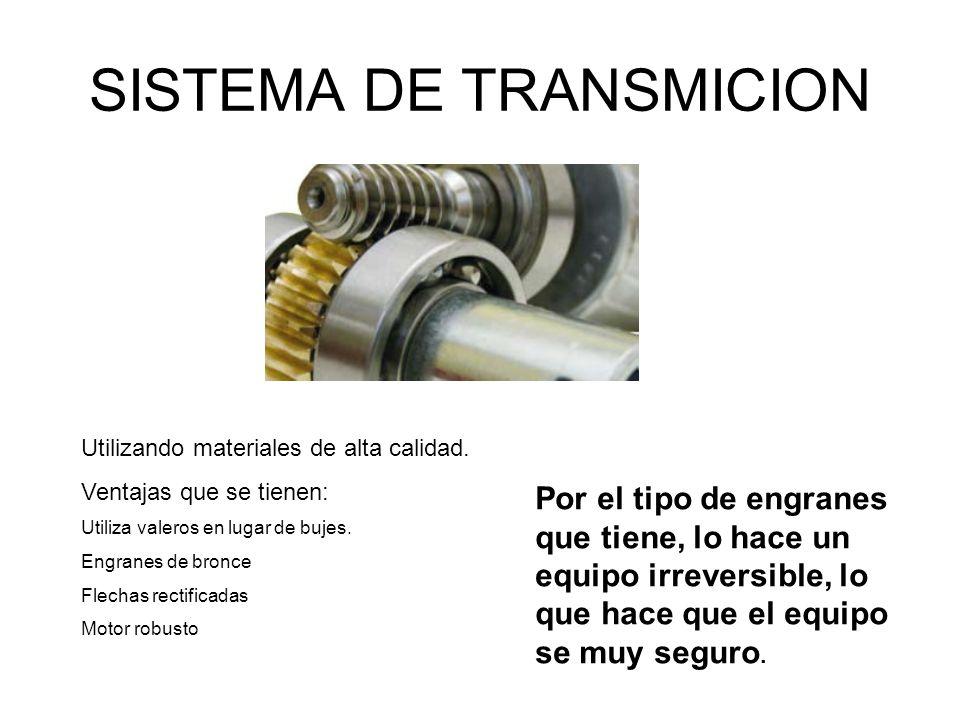 SISTEMA DE TRANSMICION Utilizando materiales de alta calidad. Ventajas que se tienen: Utiliza valeros en lugar de bujes. Engranes de bronce Flechas re