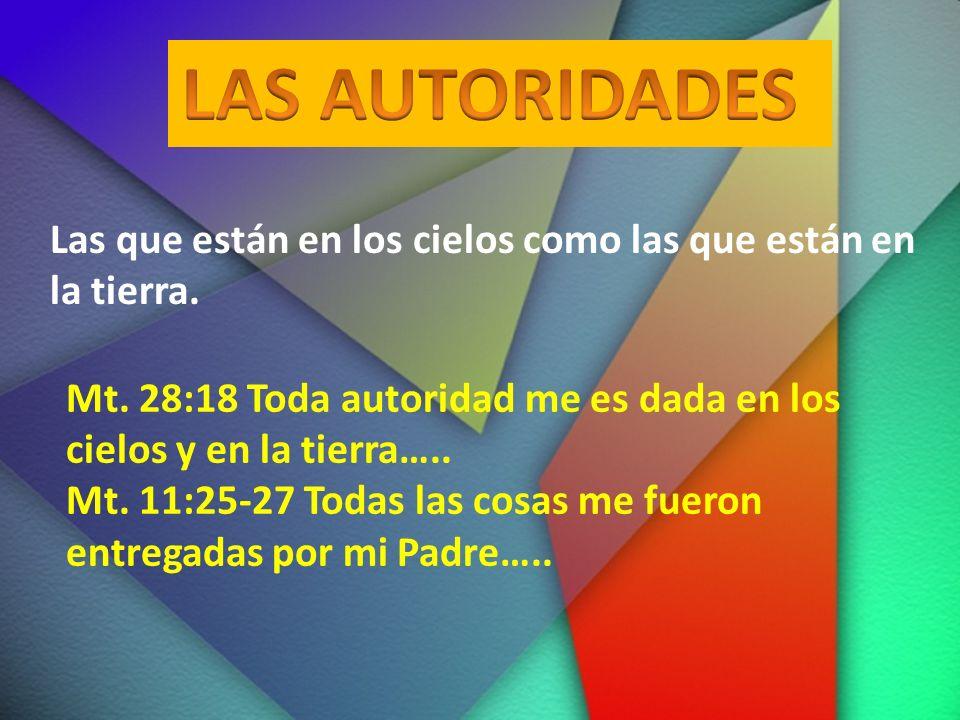 Las que están en los cielos como las que están en la tierra. Mt. 28:18 Toda autoridad me es dada en los cielos y en la tierra….. Mt. 11:25-27 Todas la