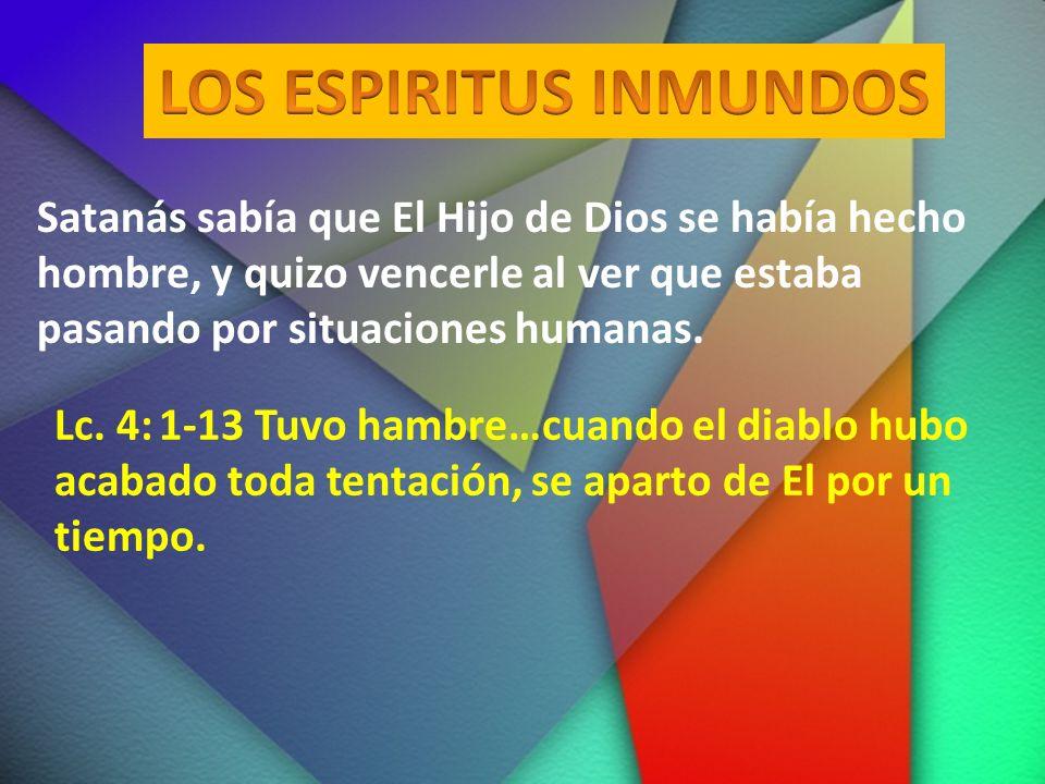 Satanás sabía que El Hijo de Dios se había hecho hombre, y quizo vencerle al ver que estaba pasando por situaciones humanas. Lc. 4:1-13 Tuvo hambre…cu