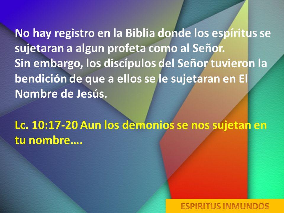 No hay registro en la Biblia donde los espíritus se sujetaran a algun profeta como al Señor. Sin embargo, los discípulos del Señor tuvieron la bendici