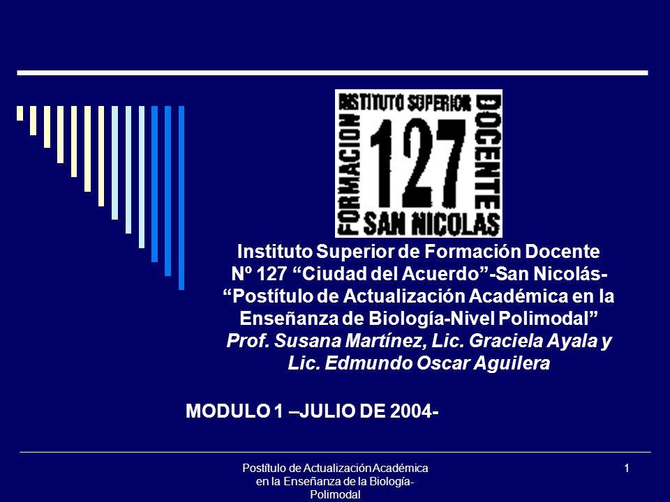 Postítulo de Actualización Académica en la Enseñanza de la Biología- Polimodal 1 Instituto Superior de Formación Docente Nº 127 Ciudad del Acuerdo-San