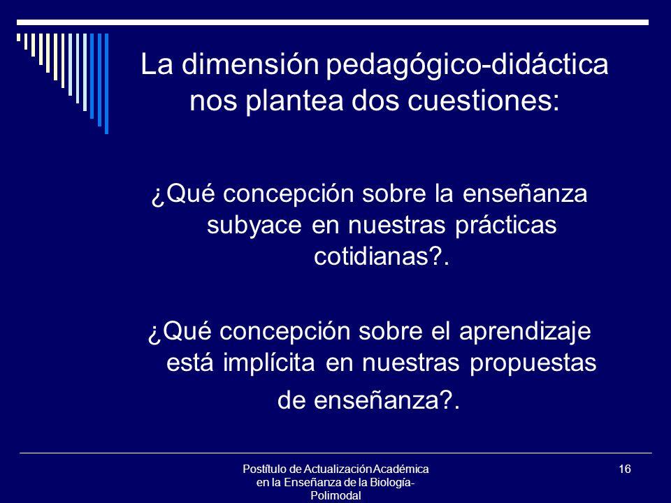 Postítulo de Actualización Académica en la Enseñanza de la Biología- Polimodal 16 ¿Qué concepción sobre la enseñanza subyace en nuestras prácticas cot