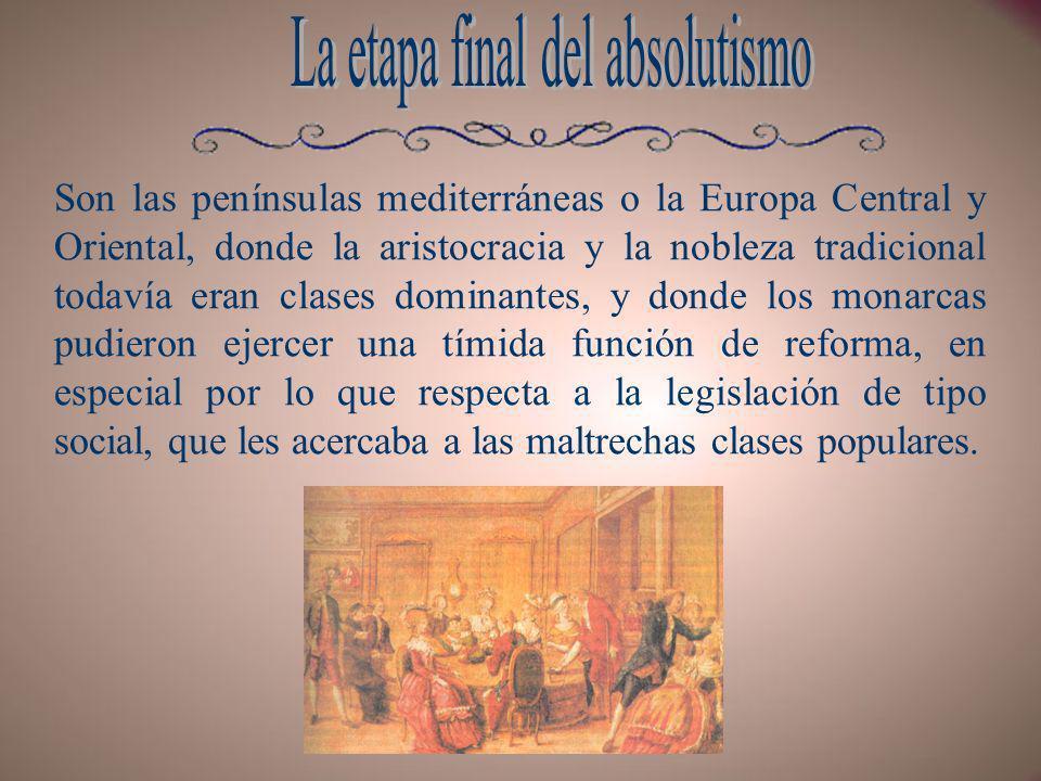 Son las penínsulas mediterráneas o la Europa Central y Oriental, donde la aristocracia y la nobleza tradicional todavía eran clases dominantes, y dond