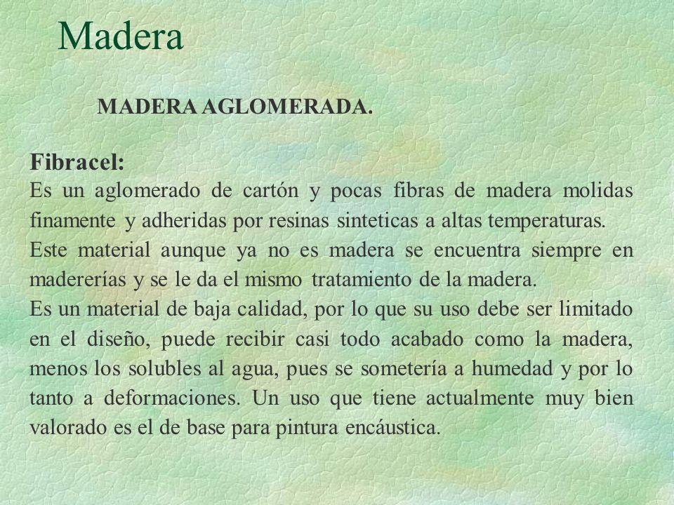 Madera MADERA AGLOMERADA. Fibracel: Es un aglomerado de cartón y pocas fibras de madera molidas finamente y adheridas por resinas sinteticas a altas t
