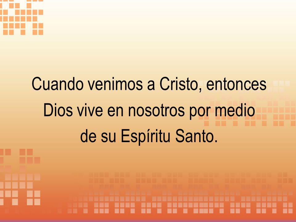 Cuando venimos a Cristo, entonces Dios vive en nosotros por medio de su Espíritu Santo.