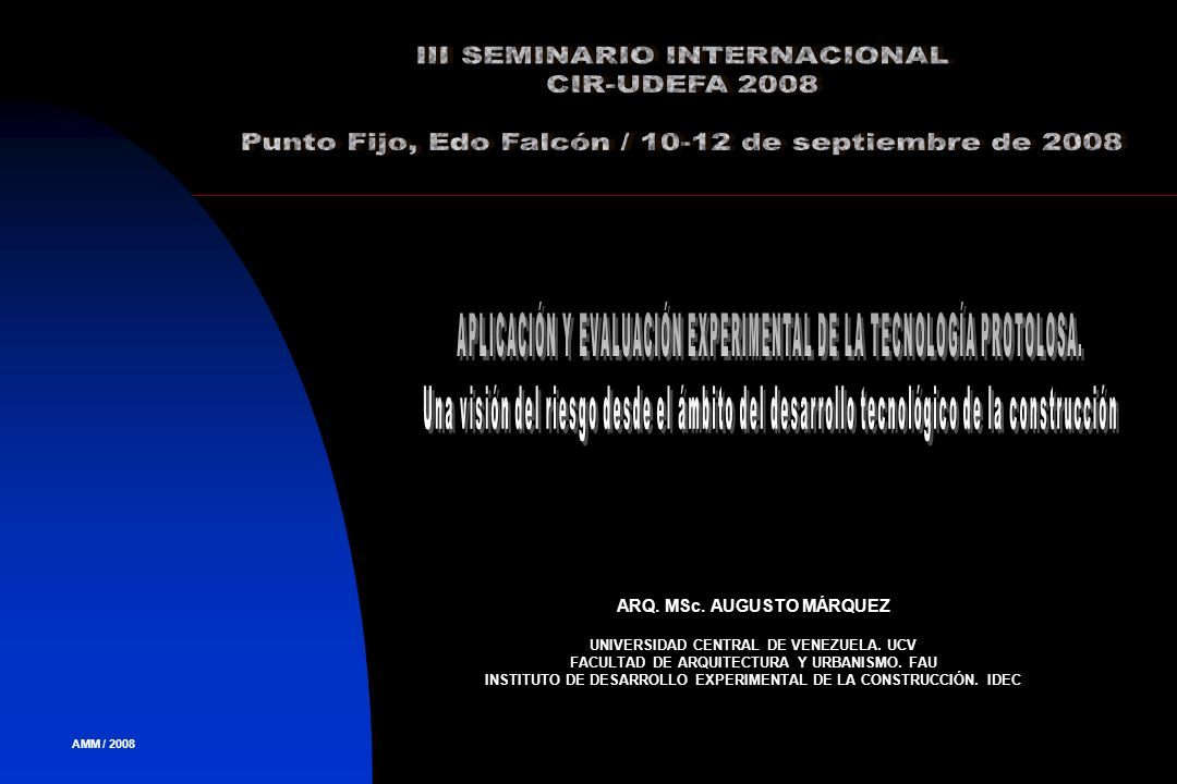 ARQ. MSc. AUGUSTO MÁRQUEZ UNIVERSIDAD CENTRAL DE VENEZUELA. UCV FACULTAD DE ARQUITECTURA Y URBANISMO. FAU INSTITUTO DE DESARROLLO EXPERIMENTAL DE LA C