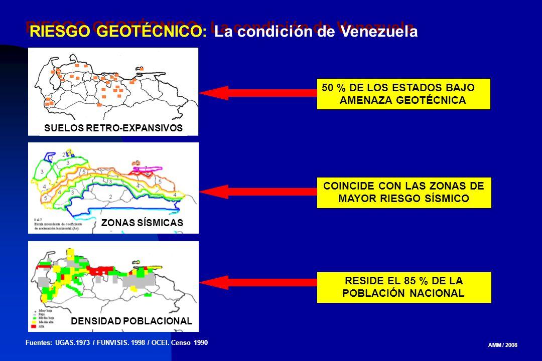 AMM / 2008 RIESGO GEOTÉCNICO: La condición de Venezuela Fuentes: UGAS.1973 / FUNVISIS. 1998 / OCEI. Censo 1990 SUELOS RETRO-EXPANSIVOS ZONAS SÍSMICAS
