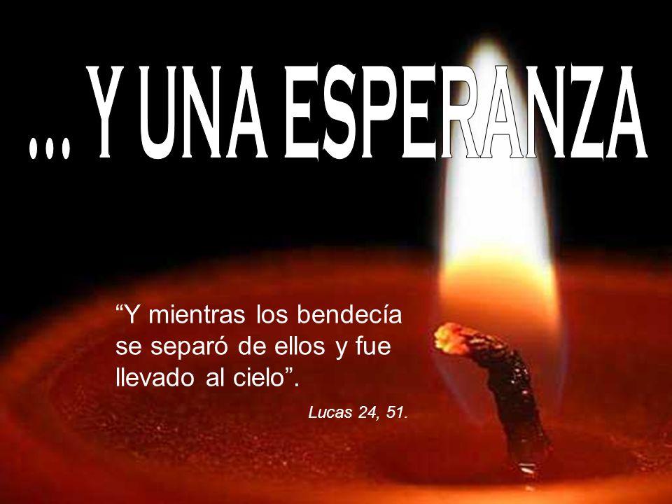 Y mientras los bendecía se separó de ellos y fue llevado al cielo. Lucas 24, 51.