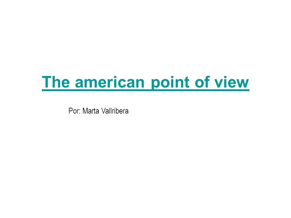 The american point of view Por: Marta Vallribera