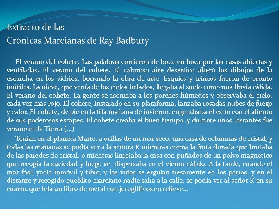 Extracto de las Crónicas Marcianas de Ray Badbury El verano del cohete. Las palabras corrieron de boca en boca por las casas abiertas y ventiladas. El