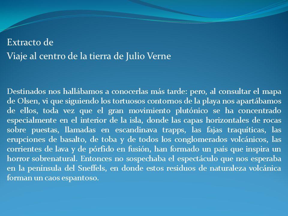 Extracto de Viaje al centro de la tierra de Julio Verne Destinados nos hallábamos a conocerlas más tarde: pero, al consultar el mapa de Olsen, vi que