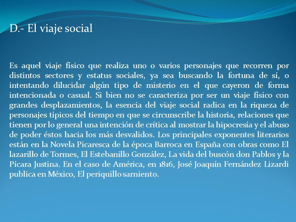 D.- El viaje social Es aquel viaje físico que realiza uno o varios personajes que recorren por distintos sectores y estatus sociales, ya sea buscando
