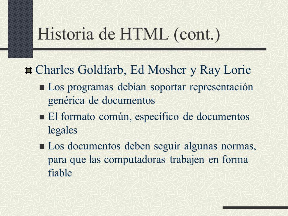 Historia de HTML (cont.) Charles Goldfarb, Ed Mosher y Ray Lorie Los programas debían soportar representación genérica de documentos El formato común,