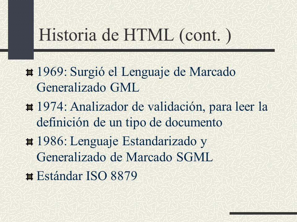 Historia de HTML (cont. ) 1969: Surgió el Lenguaje de Marcado Generalizado GML 1974: Analizador de validación, para leer la definición de un tipo de d