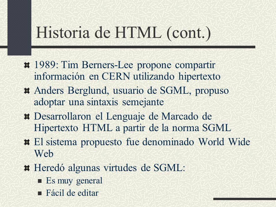 Historia de HTML (cont.) 1989: Tim Berners-Lee propone compartir información en CERN utilizando hipertexto Anders Berglund, usuario de SGML, propuso a