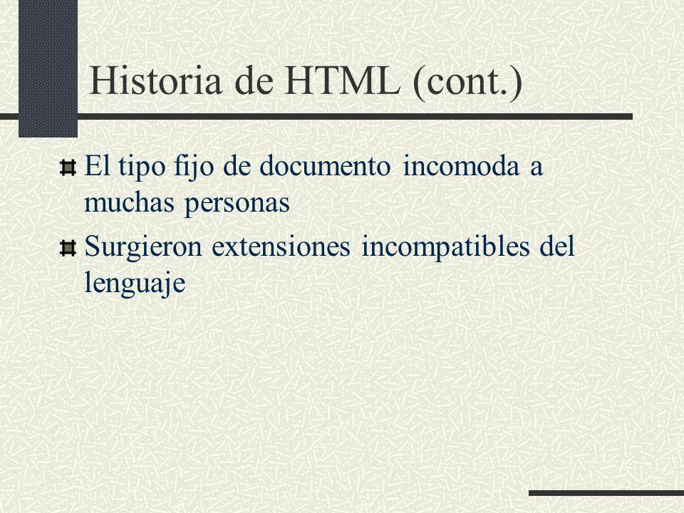 Historia de HTML (cont.) El tipo fijo de documento incomoda a muchas personas Surgieron extensiones incompatibles del lenguaje