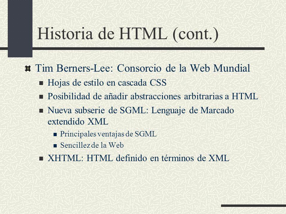 Historia de HTML (cont.) Tim Berners-Lee: Consorcio de la Web Mundial Hojas de estilo en cascada CSS Posibilidad de añadir abstracciones arbitrarias a