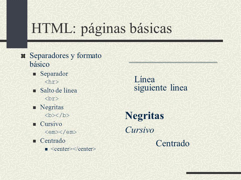 HTML: páginas básicas Separadores y formato básico Separador Salto de línea Negritas Cursivo Centrado Línea siguiente linea Negritas Cursivo Centrado