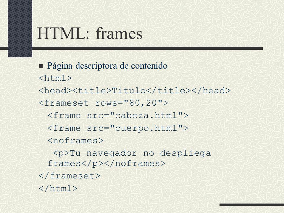 HTML: frames Página descriptora de contenido Titulo Tu navegador no despliega frames
