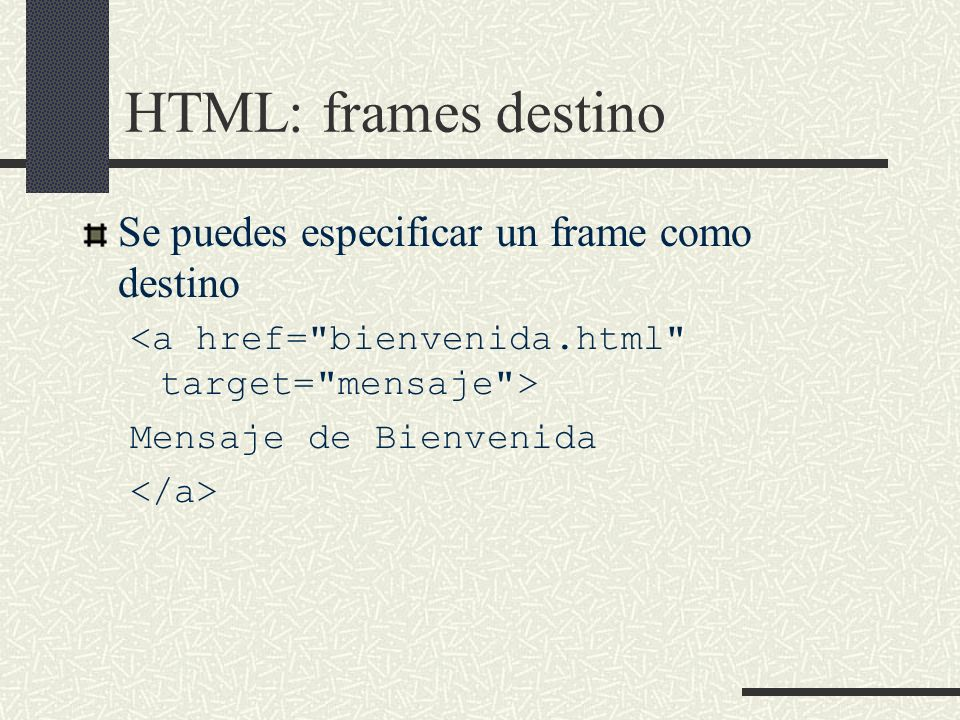 HTML: frames destino Se puedes especificar un frame como destino Mensaje de Bienvenida