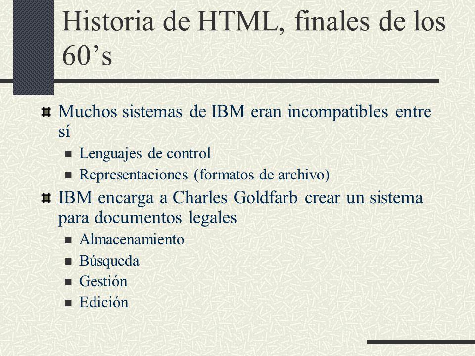 Historia de HTML, finales de los 60s Muchos sistemas de IBM eran incompatibles entre sí Lenguajes de control Representaciones (formatos de archivo) IB