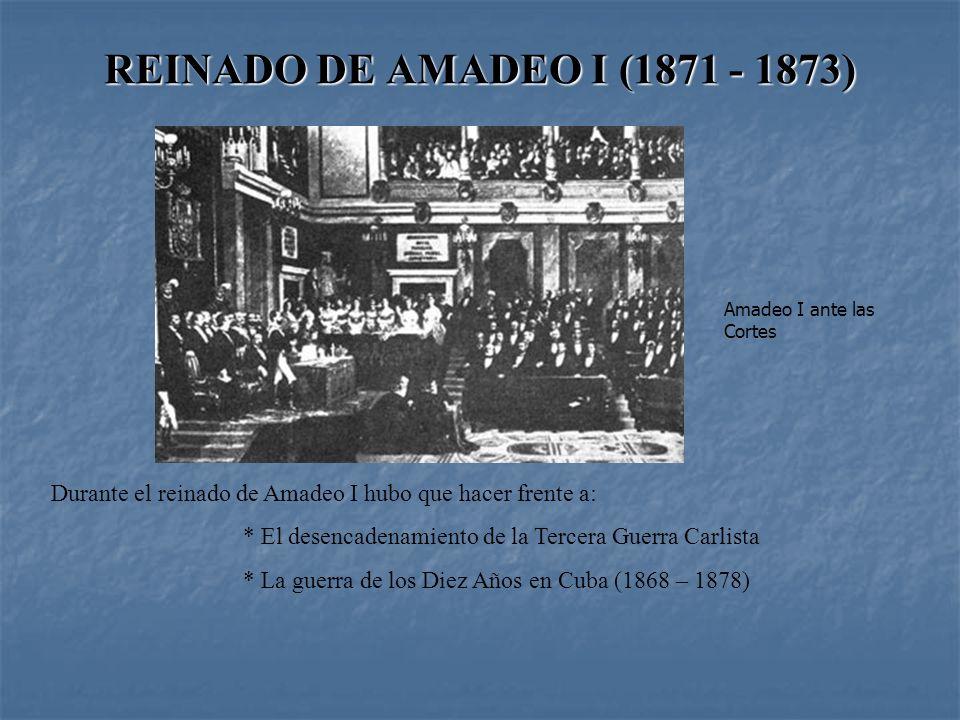AMADEO I (1871 - 1873) Amadeo de Saboya desembarcó en el puerto de Cartagena el 30 de diciembre de 1870. Cuando llegó a Madrid y antes de que lo coron