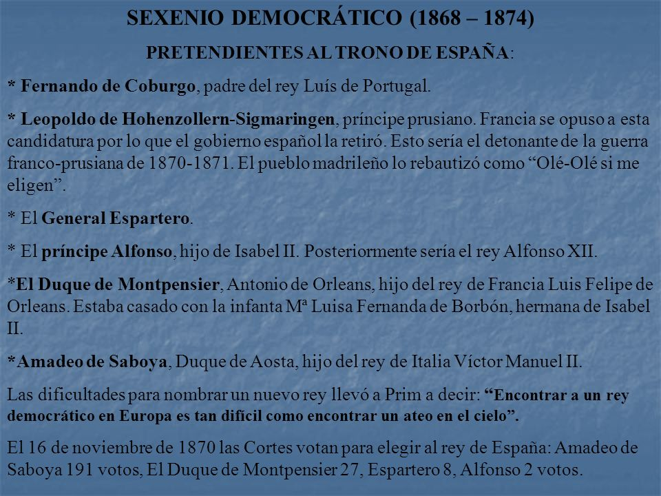 SEXENIO DEMOCRÁTICO (1868 – 1874) PRETENDIENTES AL TRONO DE ESPAÑA: * Fernando de Coburgo, padre del rey Luís de Portugal.
