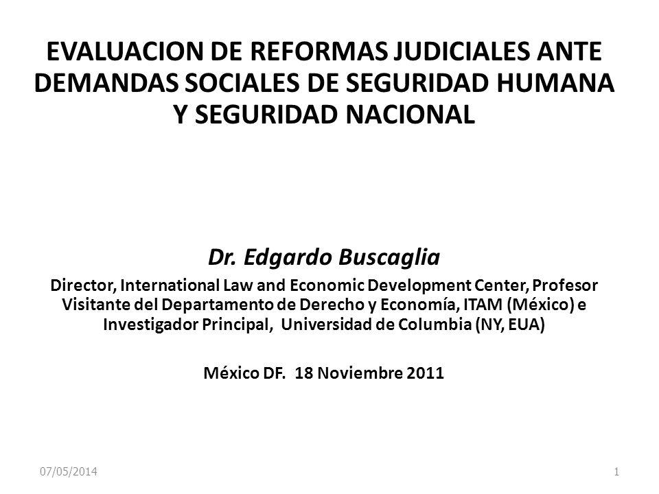 07/05/2014 1 EVALUACION DE REFORMAS JUDICIALES ANTE DEMANDAS SOCIALES DE SEGURIDAD HUMANA Y SEGURIDAD NACIONAL Dr. Edgardo Buscaglia Director, Interna