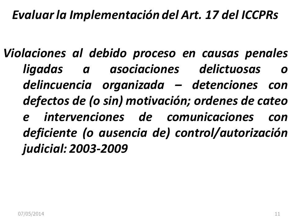 07/05/2014 11 Evaluar la Implementación del Art. 17 del ICCPRs Violaciones al debido proceso en causas penales ligadas a asociaciones delictuosas o de