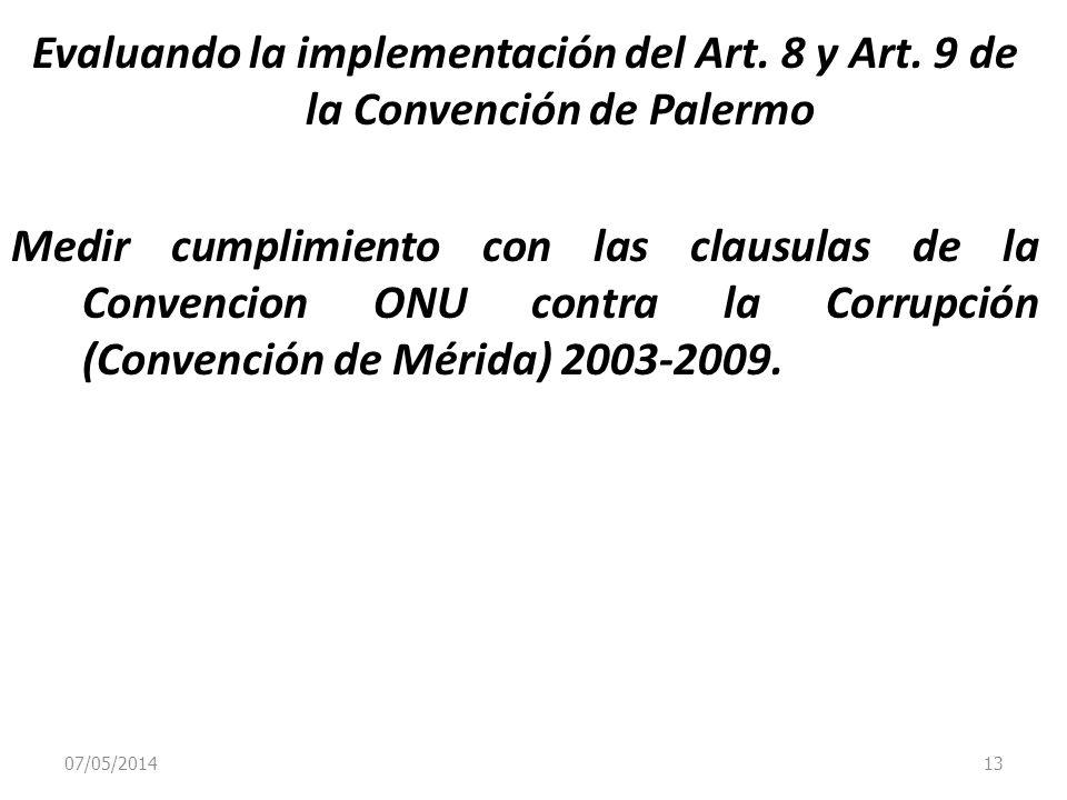 07/05/2014 13 Evaluando la implementación del Art. 8 y Art. 9 de la Convención de Palermo Medir cumplimiento con las clausulas de la Convencion ONU co