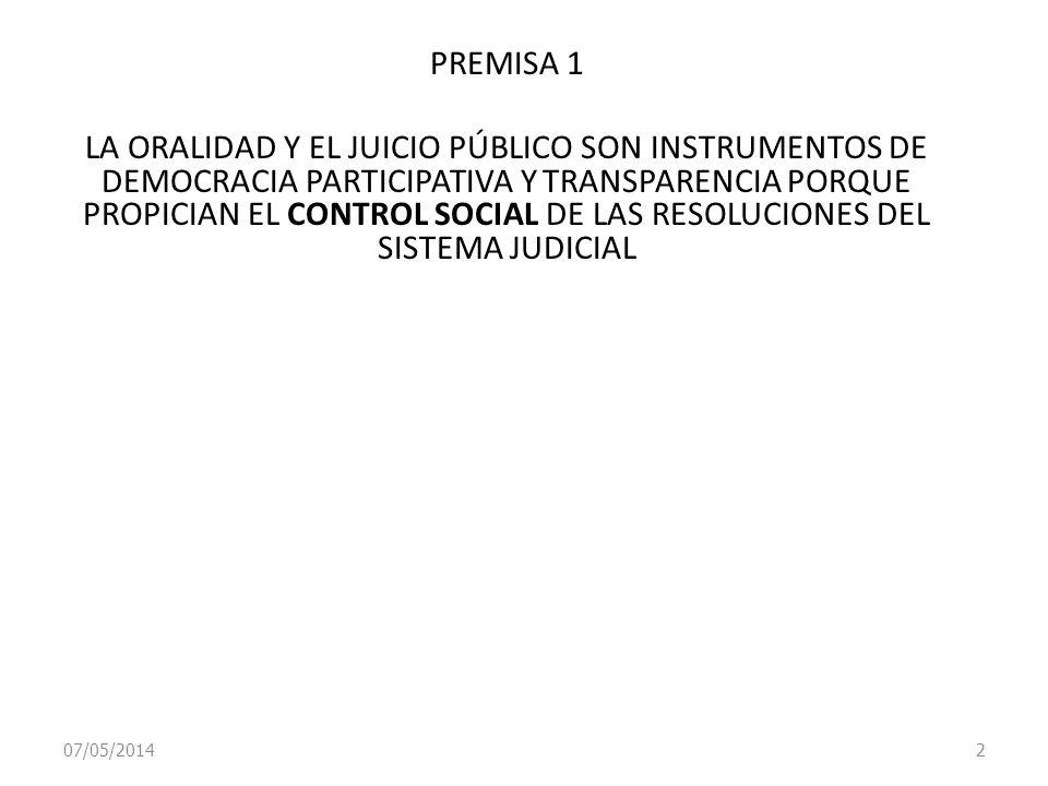 07/05/2014 2 PREMISA 1 LA ORALIDAD Y EL JUICIO PÚBLICO SON INSTRUMENTOS DE DEMOCRACIA PARTICIPATIVA Y TRANSPARENCIA PORQUE PROPICIAN EL CONTROL SOCIAL