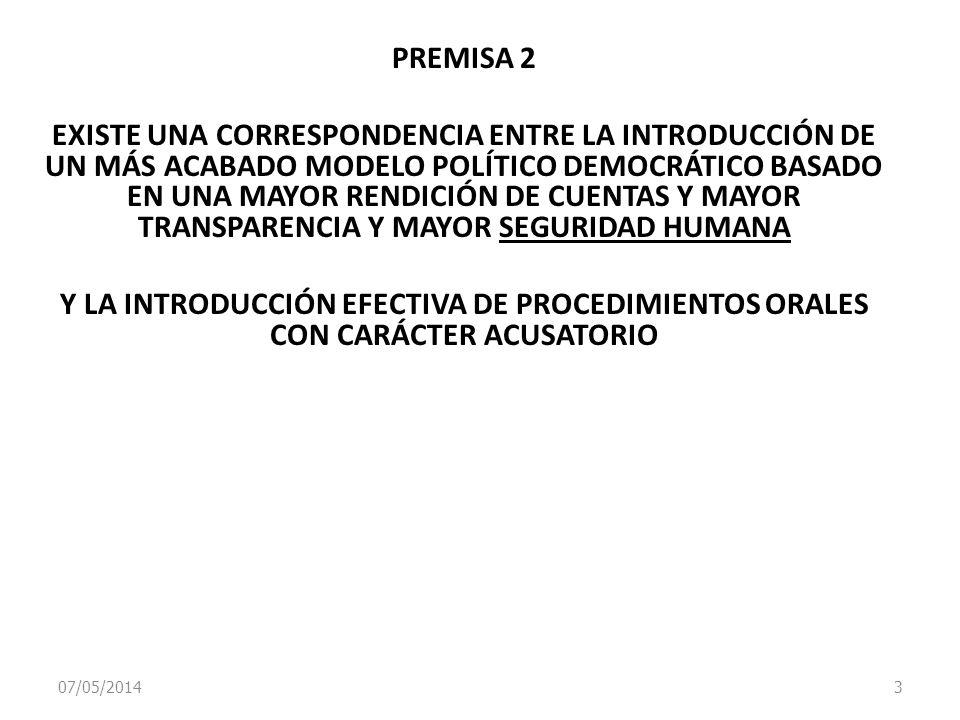 07/05/2014 4 PREMISA 3 EL SISTEMA DE JUZGAMIENTO ACUSATORIO (A TRAVÉS DE LA SEPARACIÓN TOTAL DE LOS ÓRGANOS DE JUZGAMIENTO, ACUSACIÓN AUTONOMA Y DEFENSA AUTOSUFICIENTE) CON IGUALDAD DE PARTES GARANTIZA MAYOR OBJETIVIDAD E IMPARCIALIDAD EN EL JUZGAMIENTO.