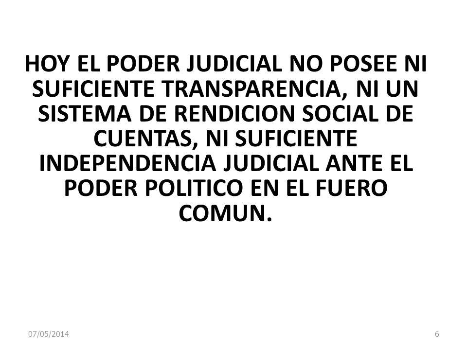 07/05/2014 6 HOY EL PODER JUDICIAL NO POSEE NI SUFICIENTE TRANSPARENCIA, NI UN SISTEMA DE RENDICION SOCIAL DE CUENTAS, NI SUFICIENTE INDEPENDENCIA JUD