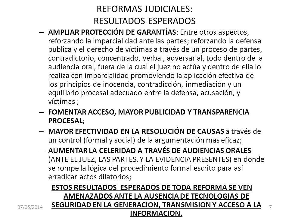 07/05/2014 7 REFORMAS JUDICIALES: RESULTADOS ESPERADOS – AMPLIAR PROTECCIÓN DE GARANTÍAS: Entre otros aspectos, reforzando la imparcialidad ante las p