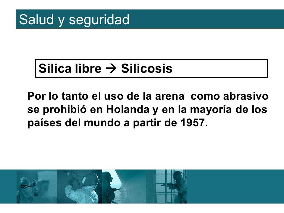 Salud y seguridad Por lo tanto el uso de la arena como abrasivo se prohibió en Holanda y en la mayoría de los países del mundo a partir de 1957. Silic