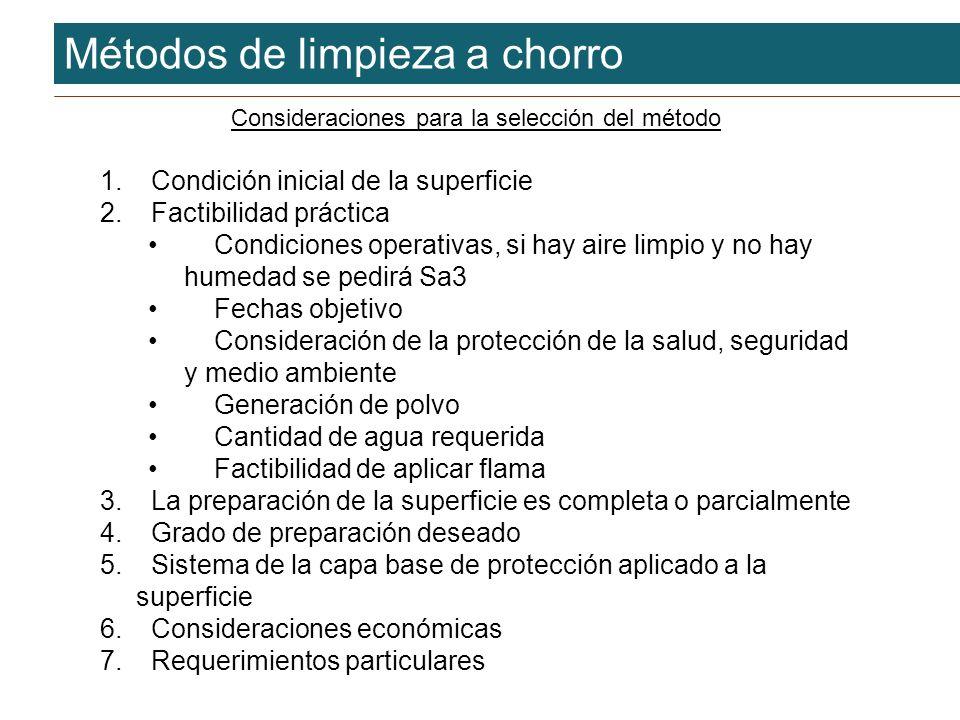 Métodos de limpieza a chorro Consideraciones para la selección del método 1. Condición inicial de la superficie 2. Factibilidad práctica Condiciones o