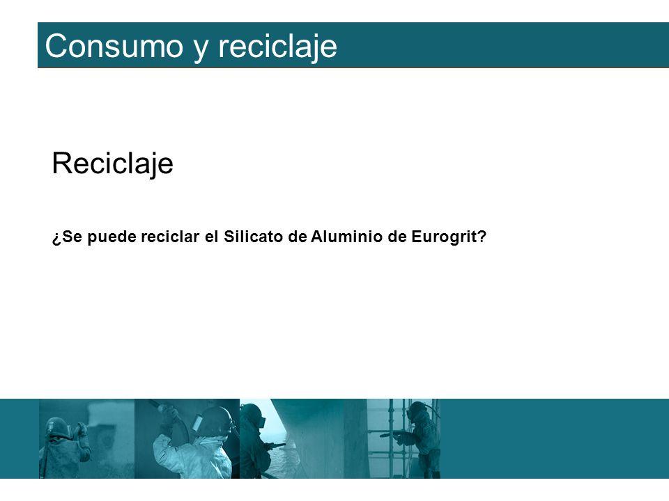 Consumo y reciclaje Reciclaje ¿Se puede reciclar el Silicato de Aluminio de Eurogrit?